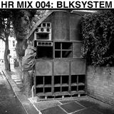HR MIX 004: BLKSYSTEM