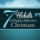 7 Habits to Highly Effective Christians PT 2