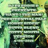 DJ EZ EDDIE D PRESENTS: HAND TO THE MAN/PRESIDENTAL PALE HORSE RIDER-BUTTA BLEND POTTY MOUTH VERSION