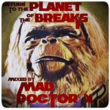Return to the Planet of the Breaks- Mad Doctor X