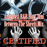 Amethyst XXX RATED BETWEEN THE SHEETS SLOW JAM MIX STRICTLY FOR THE BED ROOM ONLY