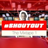 #SHOUTOUT The Mixtape 1