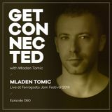 Get Connected with Mladen Tomic - 060 - Live at Ferragosto JAM Festival 2019