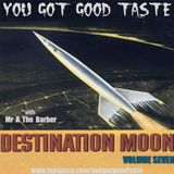 YOU GOT GOOD TASTE - Destination Moon