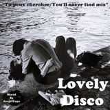 Lovely Disco (Tu Peux Chercher/You'll never find mix)