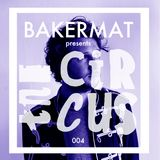 Bakermat presents The Circus #004