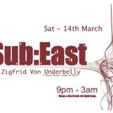 Sub:East @ Zigfrid Von Underbelly - 14th March