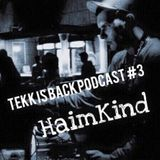 TEKK IS BACK PODCAST #3 BY HAIMKIND