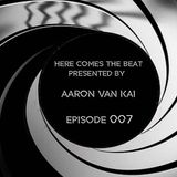 Here Comes The Beat presented by Aaron Van Kai episode 007