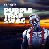 DEF CHILD - PURPLE TRAP SWAG