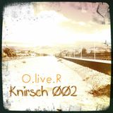 O.live.R - Knirsch ØØ2