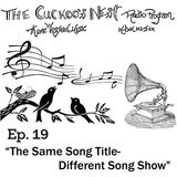 The Cuckoo's Nest Ep. 19 The Same Title Different Song Show