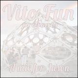 Vito Fun Presents A Mix For Jason