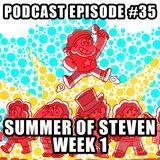 Podcast Episode 35 - Summer Of Steven - Week 1