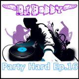 Dj Bobby - Party Hard Ep.16
