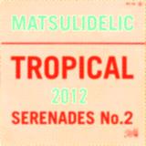 Matsulidelic Tropical Serenades Vol 2