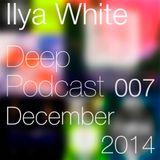 Ilya White - Deep Podcast 007 (December 2014)
