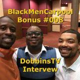 BlackMenCarpool Bonus #008 | DobbinsTV Interview