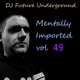 DJ Future Underground - Mentally Imported vol 49