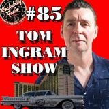 Tom Ingram Show #85