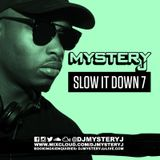 @DJMYSTERYJ | Slow It Down 7