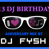 I LOVE HOUSE MUSIC 2013- 13 DJ BIRTHDAY ANIVERSARY BY DJ FYSH