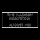 Äme Madison Selections (August 18 Mix)