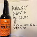 Breakfast Dinner & Tea Podcast #9
