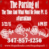 TheGodSquad The Parsing of The Time and What Must Be Done Part 15 #Farrakahn