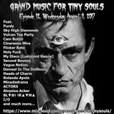 Grand Music For Tiny Souls - Episode 12, August 9th, 2017