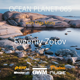 Evgeniy Zotov - Ocean Planet 065 Guest Mix [Oct 15 2016] on Pure.FM