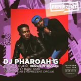 Reprezent Live @ PlatformLDN #SohoMusicMonth | Pharoah G w/ Reggie N Bollie and Eze | 21st June 2018