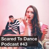 Scared To Dance Podcast #43