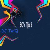 DJ TwiQ- 80's Mix 3
