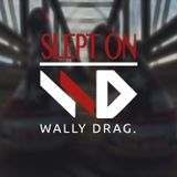 Wally Drag - Slept On