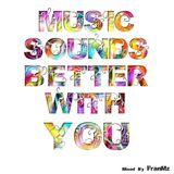 MUSIC SOUNDS BETTER WITH YOU (Spring 2013) [Mixed By FranMz]