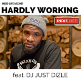 Indie-Life Mix 001: HARDLY WORKING feat. DJ JUST DIZLE