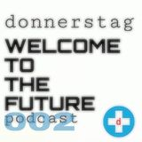 donnerstag presents the WELCOME TO THE FUTURE podcast episode 002