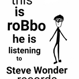 this is roBbo he is listening to Steve Wonder records