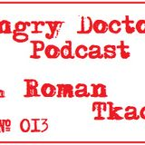 Roman Tkach - Angry Doctor Podcast #013