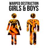 warped destruction - girls & boys