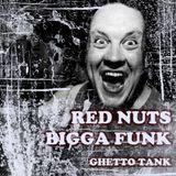Red Nuts - Bigga Funk (Ghetto Tank)
