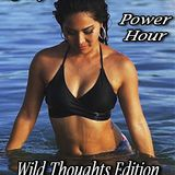 Power Hour Wild Thoughts Edition