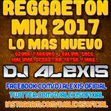 Reggaeton Mix 2017 ( LO MAS NUEVO ) - DJ Alexis