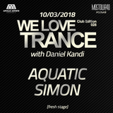 Aquatic Simon - We Love Trance CE 028 with Daniel Kandi - Fresh Stage (10.03.2018 -Mostowa40- Poznan