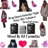 Drag Queen Saturday Night Party Mix Volume 6 Special 90's Dance Mixed By DJ Carmelita
