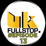 "UK FULLSTOP. #Episode 13 - (Thurs 10PM-Midnight) ""Greatest to the Latest"""