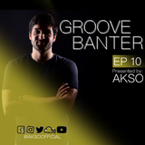 Groove Banter Ep.10 presented by AKSO