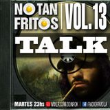 NO TAN FRITOS // Vol. 13 - TALK