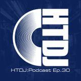 HTDJ : Podcast - Episode 30